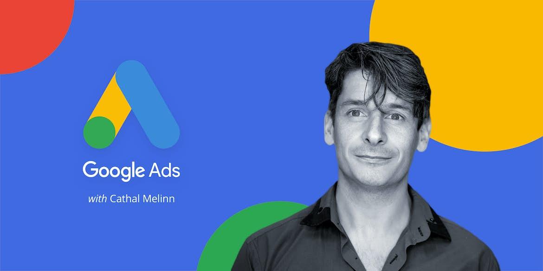 Walkthrough: Google Ads with Cathal Melinn